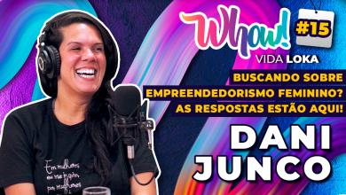 Whow! Vida Loka Podcast #15: O que o empreendedorismo feminino vai te ensinar